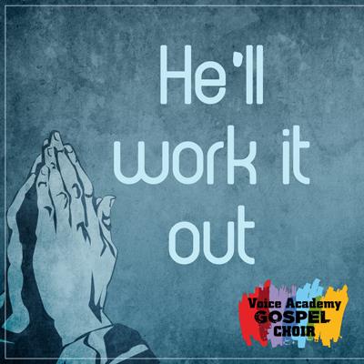 He Ll Work It Out Voice Academy Gospel Choir